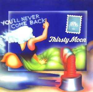 Thirsty Moon – You'll Never Come Back